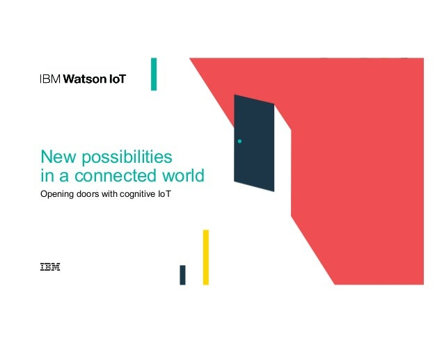 New possibilities in a connected world Opening doors with cognitive IoT
