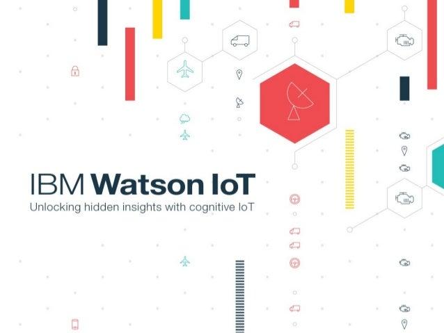 IBM Watson IoT Unlocking hidden insights with cognitive IoT