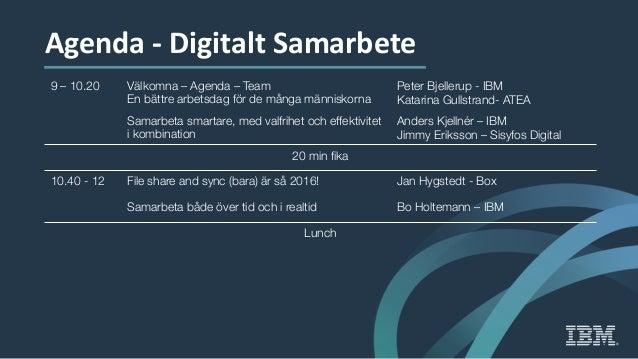 Agenda - Digitalt Samarbete 9 – 10.20 Välkomna – Agenda – Team En bättre arbetsdag för de många människorna Peter Bjelleru...