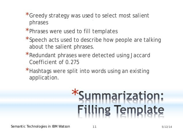 5/12/14Semantic Technologies in IBM Watson 11 * *Greedy strategy was used to select most salient phrases *Phrases were use...
