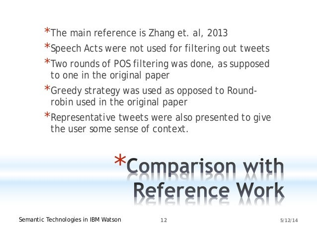 5/12/14Semantic Technologies in IBM Watson 12 * *The main reference is Zhang et. al, 2013 *Speech Acts were not used for f...