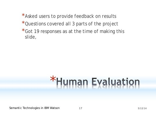 5/12/14Semantic Technologies in IBM Watson 17 * *Asked users to provide feedback on results *Questions covered all 3 parts...