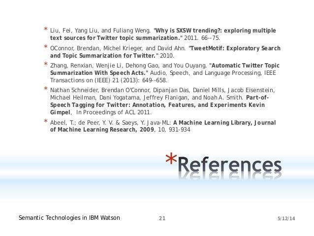 "5/12/14Semantic Technologies in IBM Watson 21 * * Liu, Fei, Yang Liu, and Fuliang Weng. ""Why is SXSW trending?: exploring ..."