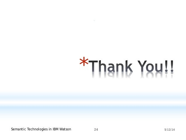 5/12/14Semantic Technologies in IBM Watson 24 *