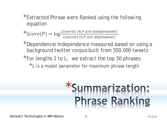 5/12/14Semantic Technologies in IBM Watson 8 * *Extracted Phrase were Ranked using the following equation * 𝑆𝑆𝑆𝑆𝑆 𝑃 = log ...