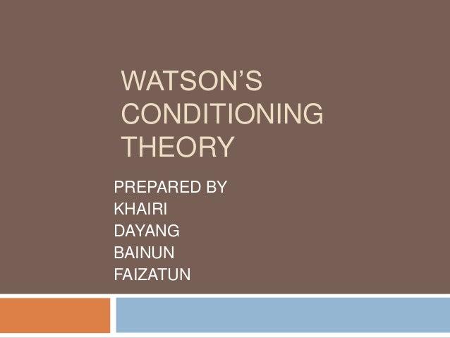 WATSON'SCONDITIONINGTHEORYPREPARED BYKHAIRIDAYANGBAINUNFAIZATUN