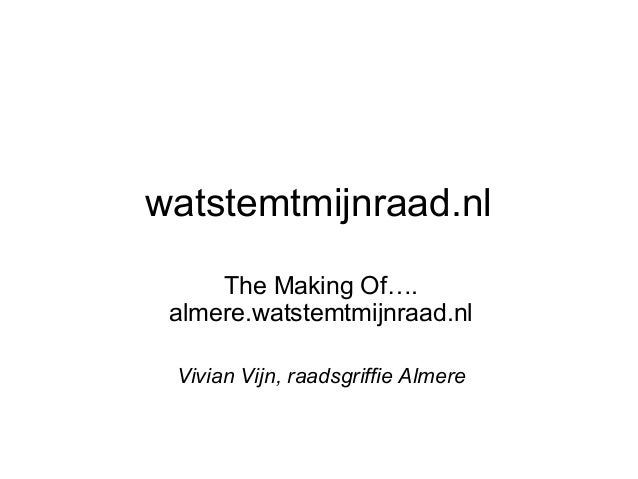 watstemtmijnraad.nl The Making Of…. almere.watstemtmijnraad.nl Vivian Vijn, raadsgriffie Almere