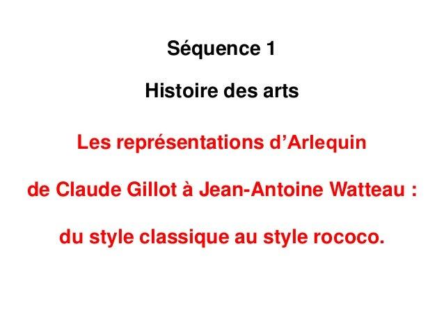 Séquence 1  Histoire des arts  Les représentations d'Arlequin  de Claude Gillot à Jean-Antoine Watteau :  du style classiq...