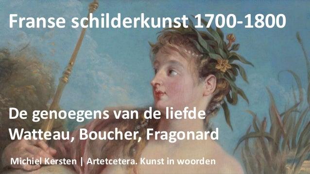 Franse schilderkunst 1700-1800 De genoegens van de liefde Watteau, Boucher, Fragonard Michiel Kersten | Artetcetera. Kunst...
