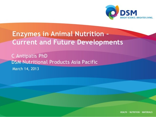 Enzymes in Animal Nutrition –Current and Future DevelopmentsC Antipatis PhDDSM Nutritional Products Asia PacificMarch 14, ...