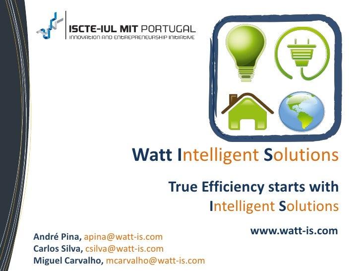 Watt Intelligent Solutions                             True Efficiency starts with                                   Intel...