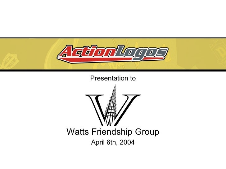 Presentation to Watts Friendship Group April 6th, 2004
