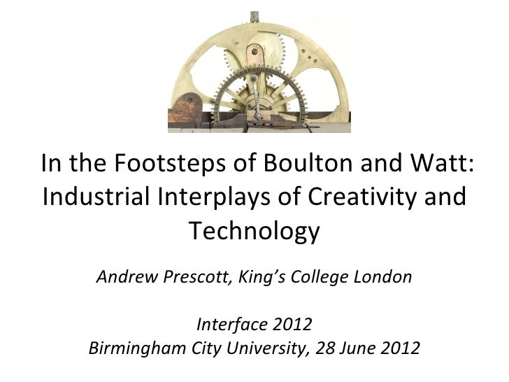 In the Footsteps of Boulton and Watt:  Industrial Interplays of Creativity and                Technology     Andrew Presc...