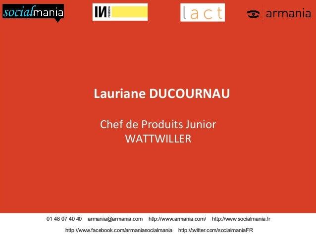 Lauriane  DUCOURNAU      Chef  de  Produits  Junior   WATTWILLER    01 48 07 40 40  armania@armania.com  h...