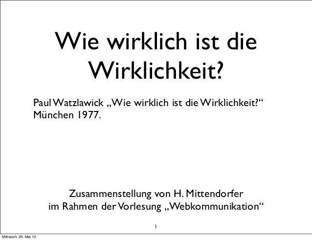 """Wie wirklich ist dieWirklichkeit?Paul Watzlawick """"Wie wirklich ist die Wirklichkeit?""""München 1977.1Zusammenstellung von H...."""