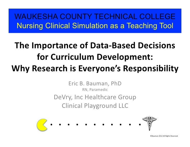 WAUKESHA COUNTY TECHNICAL COLLEGENursing Clinical Simulation as a Teaching ToolThe Importance of Data-‐Based Deci...