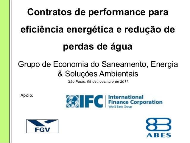 Contratos de performance paraeficiência energética e redução deperdas de águaGrupo de Economia do Saneamento, Energia& Sol...