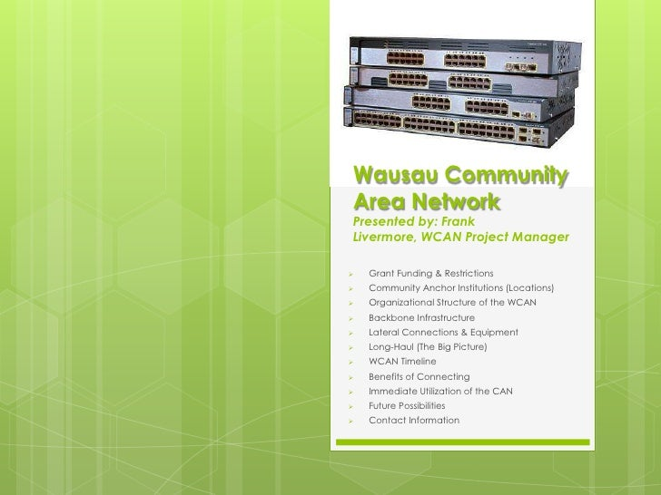 Wausau CommunityArea NetworkPresented by: FrankLivermore, WCAN Project Manager   Grant Funding & Restrictions   Communit...