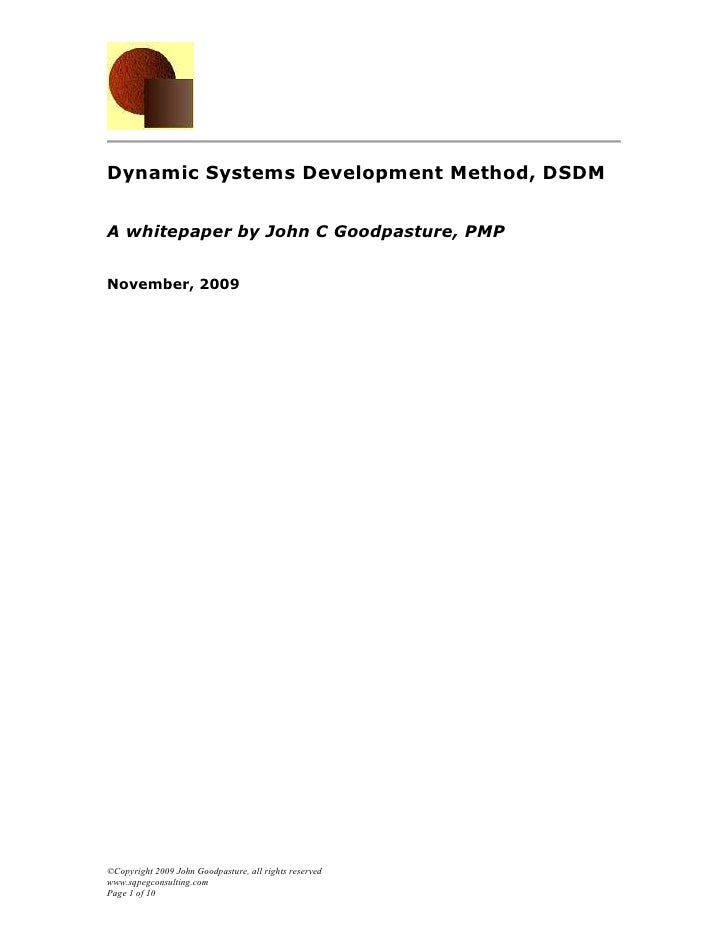 Dynamic Systems Development Method, DSDMA whitepaper by John C Goodpasture, PMPNovember, 2009©Copyright 2009 John Goodpast...