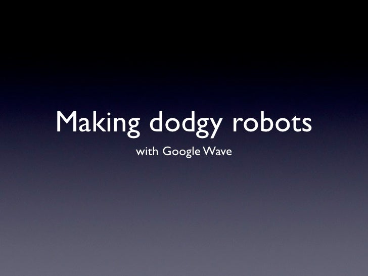 Making dodgy robots      with Google Wave