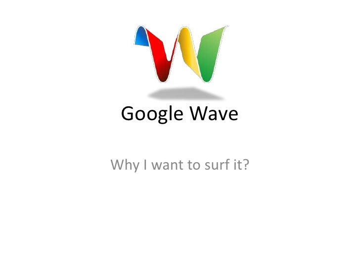 Google Wave<br />Why I want to surf it?<br />