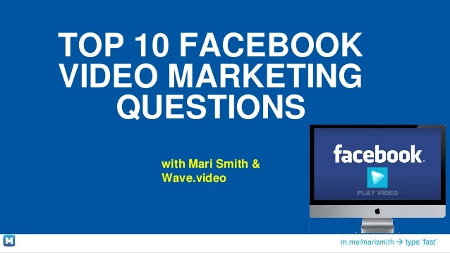 m.me/marismith  type 'fast' TOP 10 FACEBOOK VIDEO MARKETING QUESTIONS with Mari Smith & Wave.video