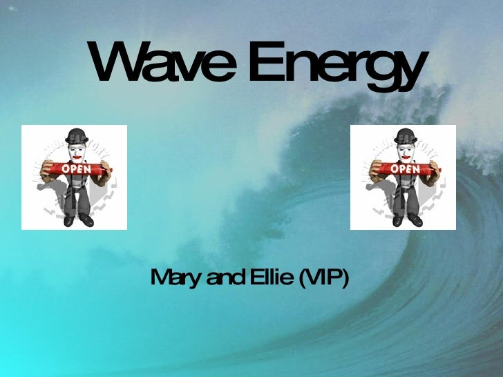 Wave Energy Mary and Ellie (VIP)