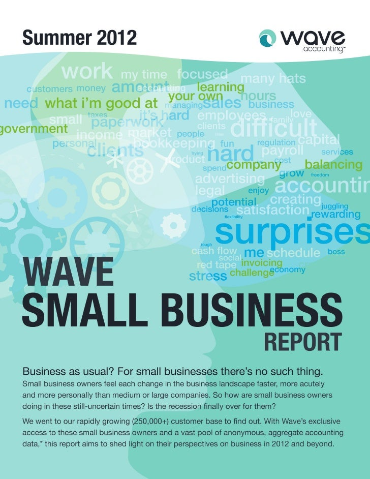 Wave Small Business Report, Summer 2012The life of a small business ownerControl. Flexibility. The ability to play out a h...