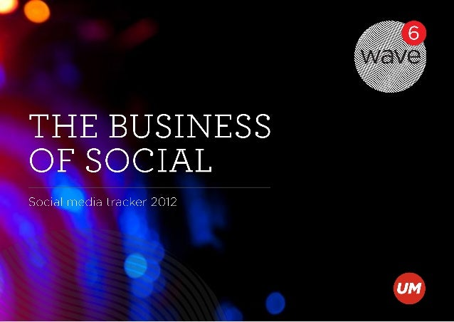 The business of social | Social media tracker 2012  Contents  •Executive summary  •What is Wave?  •The continuing story of...