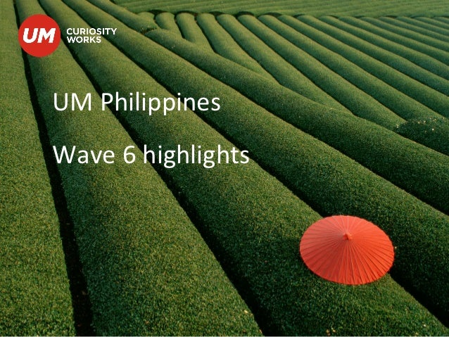 UM	  Philippines	  	  Wave	  6	  highlights