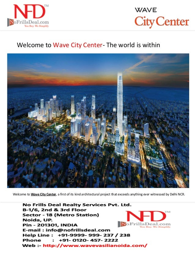 Welcome to Wave City Center- The world is within Welcome to Wave City Center, a first of its kind architectural project th...