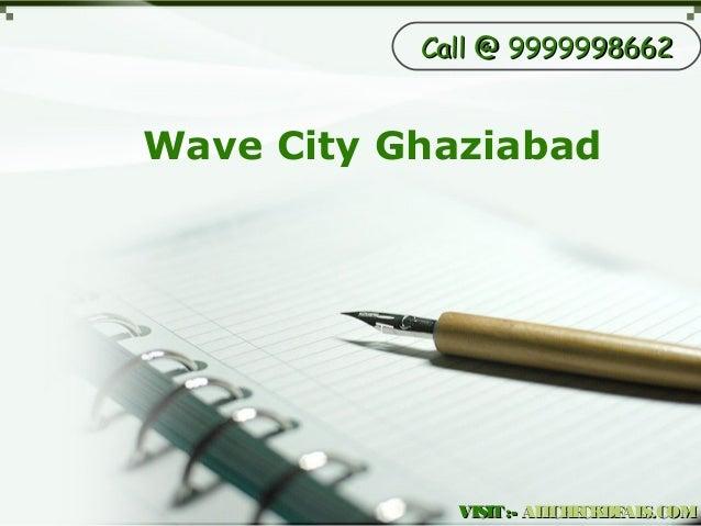 Wave City GhaziabadVISIT:-VISIT:- ALLCHECKDEALS.COMALLCHECKDEALS.COMCall @ 9999998662Call @ 9999998662