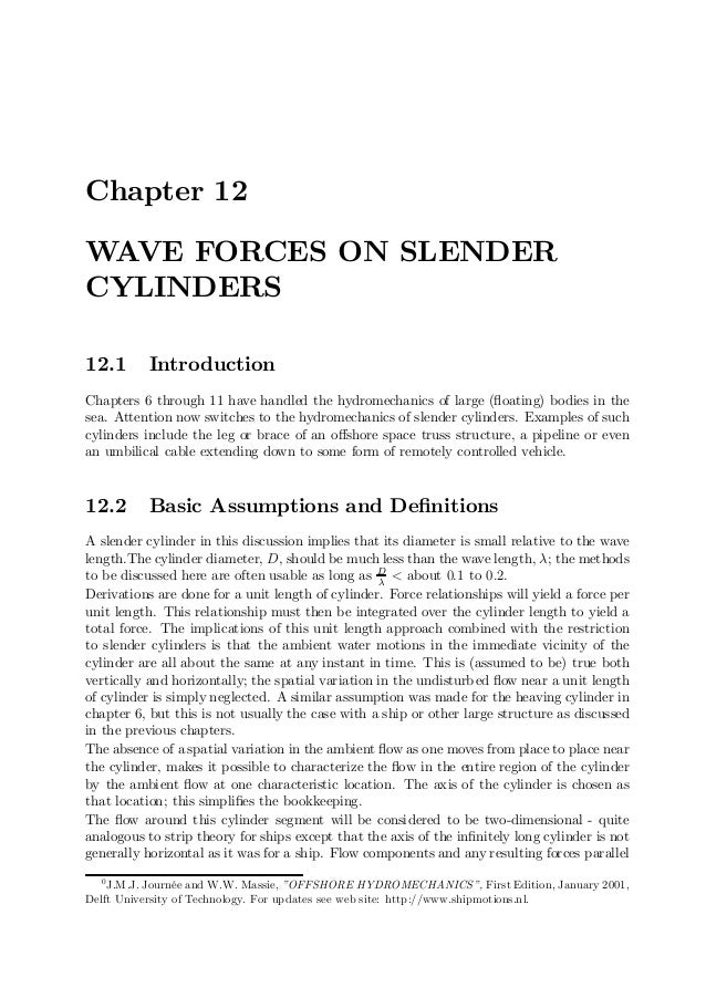 Chapter 12WAVE FORCES ON SLENDERCYLINDERS12.1       IntroductionChapters 6 through 11 have handled the hydromechanics of l...