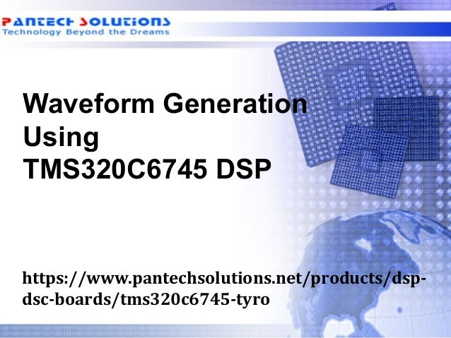 Waveform Generation Using TMS320C6745 DSP https://www.pantechsolutions.net/products/dsp- dsc-boards/tms320c6745-tyro