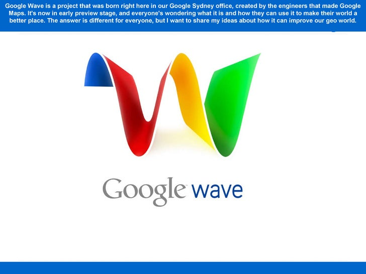 Google Wave is a project that was born right here in our Google Sydney office, created by the engineers that made Google M...