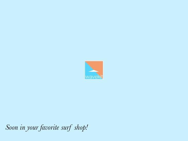 wavekitSoon in your favorite surf shop!