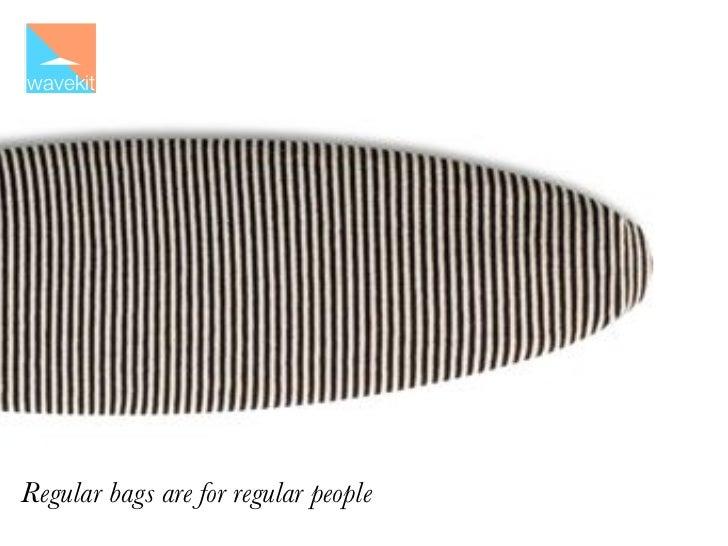 wavekitRegular bags are for regular people