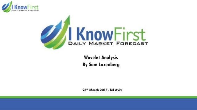 Wavelet Analysis By Sam Luxenberg 23rd March 2017, Tel Aviv