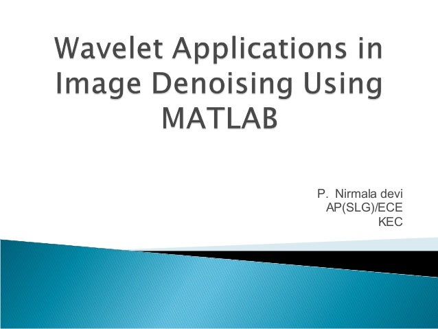 Wavelet Applications in Image Denoising Using MATLAB