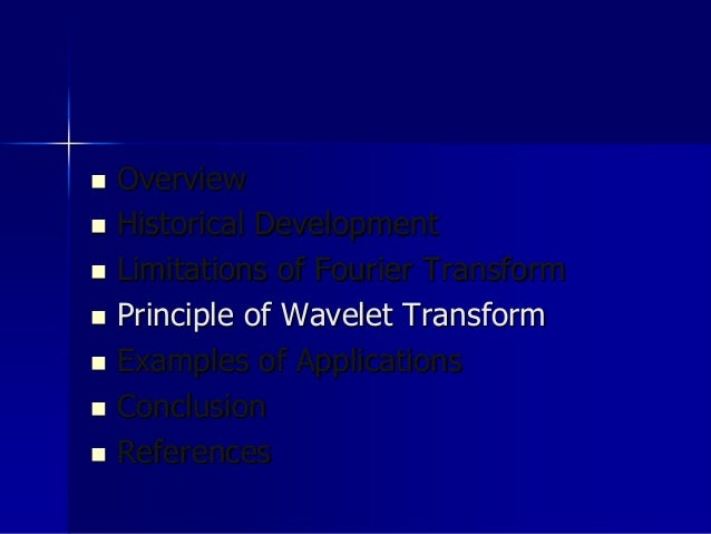 Principle of Wavelet Transform:  The Continuous Wavelet Transform is given by : 𝑋 𝑊𝑇 τ, 𝑠 = 1 𝑠 −∞ +∞ 𝑥 𝑡 ѱ∗ 𝑡 − τ 𝑠 𝑑𝑡 W...