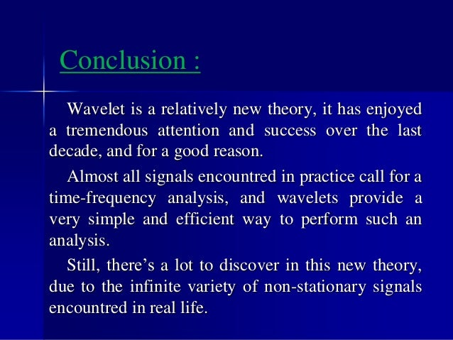 References :  [1] :https://www. en.wikipedia.org/wiki/Wavelet.  [2] : Introduction to Wavelet : Bhushan D Patil PhD Rese...