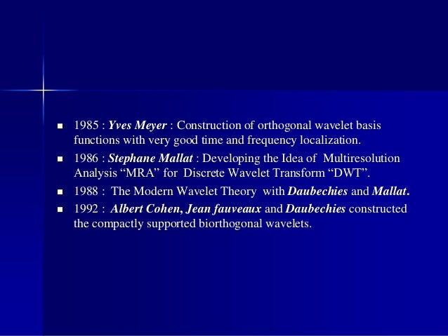  1985 : Yves Meyer : Construction of orthogonal wavelet basis functions with very good time and frequency localization. ...
