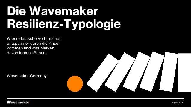 Wieso deutsche Verbraucher entspannter durch die Krise kommen und was Marken davon lernen können. Wavemaker Germany Die Wa...