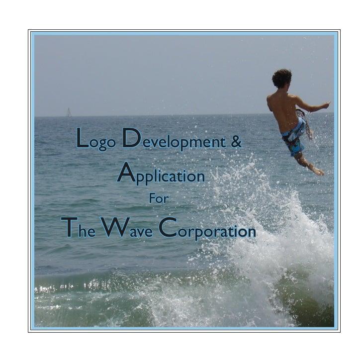 Logo Development &     Application        ForThe Wave Corporation