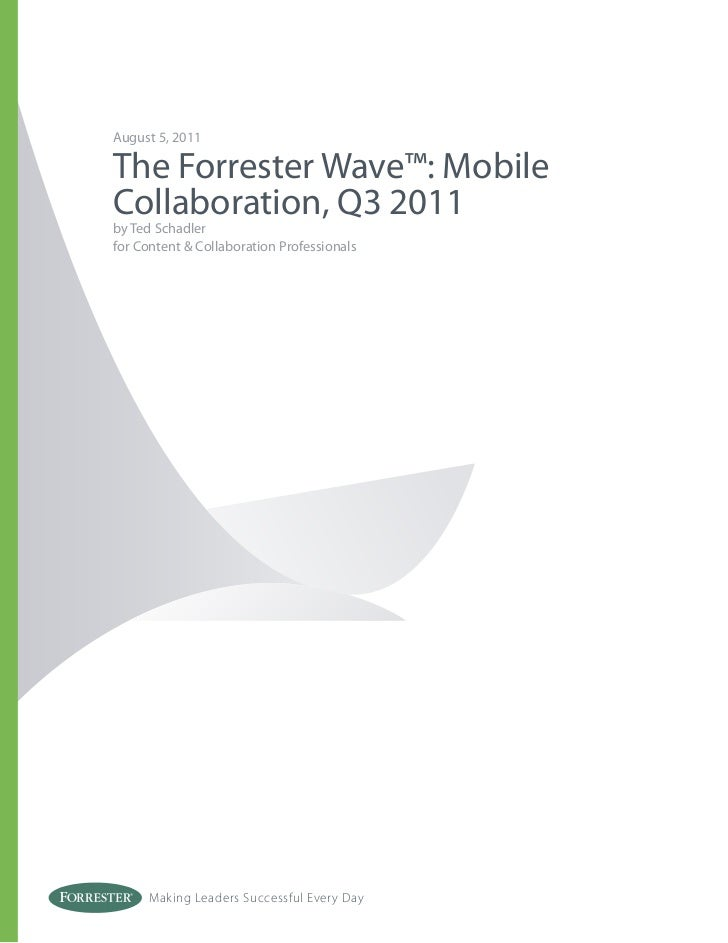 August 5, 2011The Forrester Wave™: MobileCollaboration, Q3 2011by Ted Schadlerfor Content & Collaboration Professionals   ...