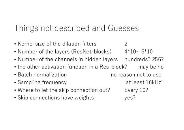 Things not described and Guesses • Kernel size of the dilation filters 2 • Number of the layers (ResNet-blocks) 4*10~ 6*10...