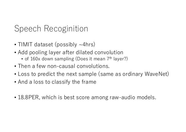 Speech Recoginition • TIMIT dataset (possibly ~4hrs) • Add pooling layer after dilated convolution • of 160x down sampling...