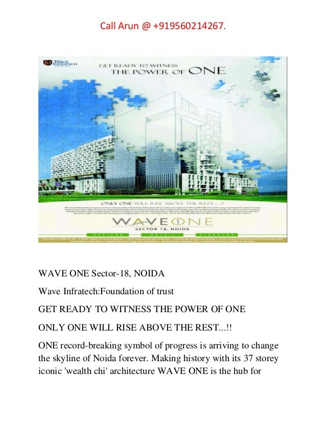 Call Arun @ +919560214267. WAVE ONE Sector-18, NOIDA Wave Infratech:Foundation of trust GET READY TO WITNESS THE POWER OF ...