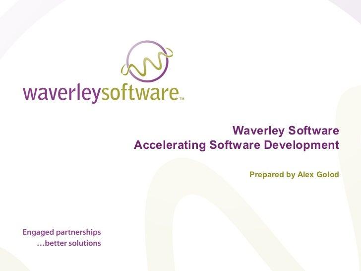 Waverley SoftwareAccelerating Software Development                   Prepared by Alex Golod