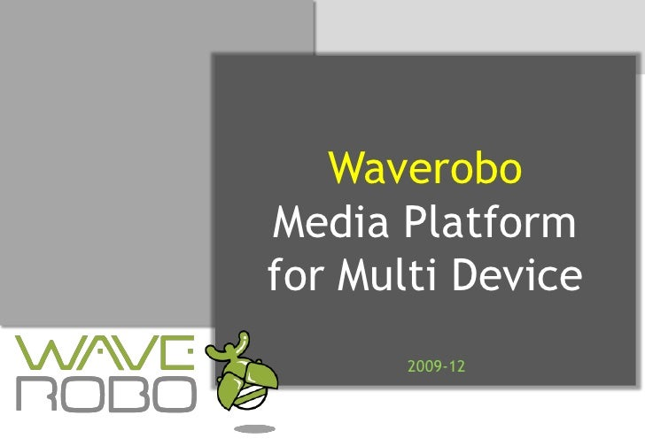Waverobo<br />Media Platform <br />for Multi Device<br />2009-12<br />